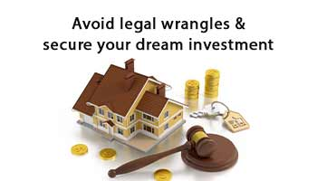 Avoid legal wrangles & secure your dream investment